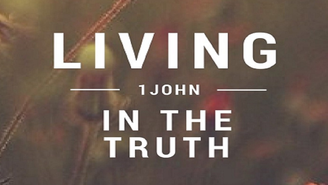 Living in the Truth – 1 John