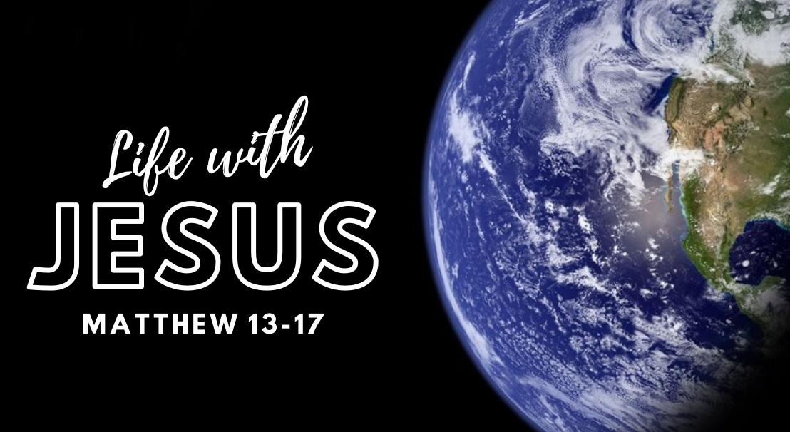 Life with Jesus: Matthew 13-17